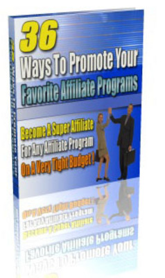 Product picture 36 Ways to Promote your Favorite Affiliate Programs